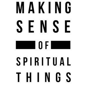 Making Sense Of Spiritual Things | Part 1 - The Bible