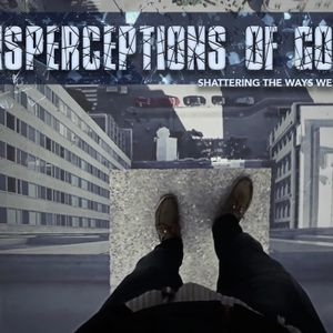 Misperceptions of God – Week One