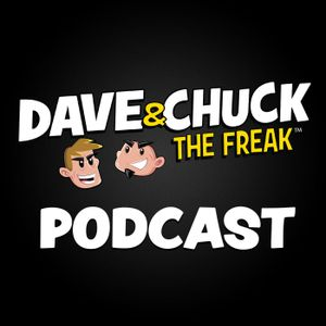 Monday, July 24th 2017 Dave & Chuck the Freak Podcast