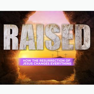 Raised: Belief and Faith over Fear and Doubt - Part 2