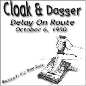 Cloak & Dagger - Delay On Route (10-06-50)