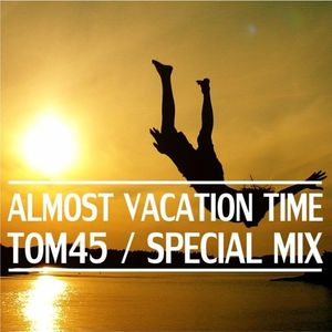 TOM45 Almost Vacation Time 2013 Special Mix