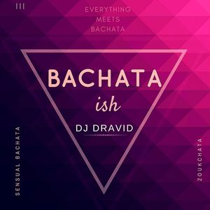 Bachata-ish by DJ Dravid Vol.1