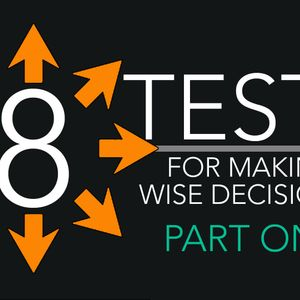 "8-7-16 Message: ""Eight Tests, for making wise deci"