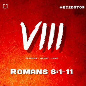 Freedom. Glory. Love. Reviewing Romans 8:1-11 #ec2dot09