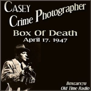 Casey Crime Photographer - The Box Of Death (04-17-47)