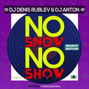 DJ DENIS RUBLEV & DJ ANTON - NO SNOW, NO SHOW (DANCE EDITION)