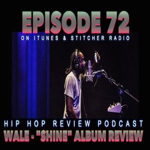 Wale - SHINE (Album Review Podcast) #72