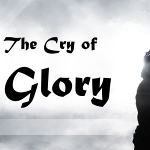 The cry of Glory