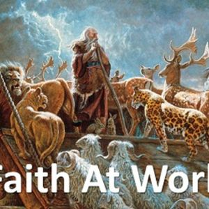Date: September 17, 2017 Sermon Text: Hebrews 11:6-7, Genesis 6-9 Title: Faith At Work Preacher: Pas