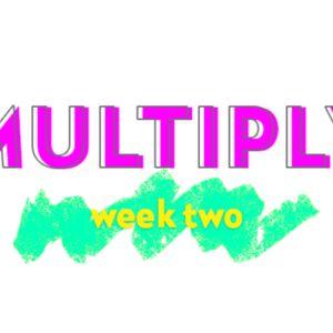 Multiply - Week Two