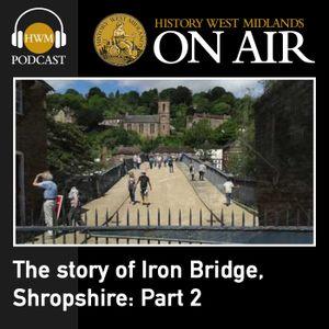 The story of Iron Bridge,Shropshire: Part 2