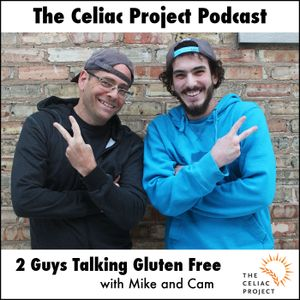 The Celiac Project Podcast - Ep 76: 2 Guys Talking Gluten Free