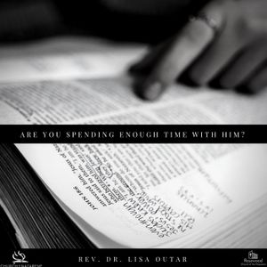 Are You Spending Enough Time With Him? - Rev. Dr. Lisa Outar