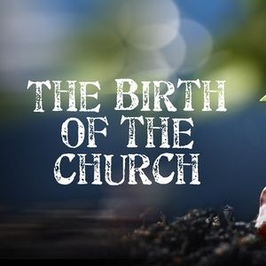 The Birth of the Church: Part 1