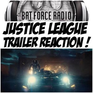 BatForceRadioEp071: Justice League Trailer Reaction !