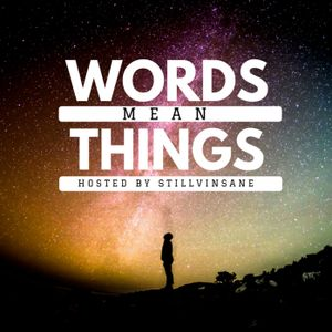 Words Mean Things Hosted by StillVinsane Ep 8