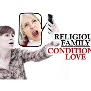 Religious Family / Conditional Love