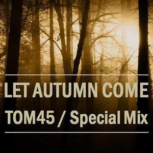 TOM45 Let Autumn Come 2015 Special Mix