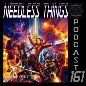 Needless Things Podcast 161 – Guardians of the Galaxy Vol. 2