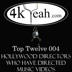 Top Twelve 004 - Hollywood Directors Who Have Directed Music Videos