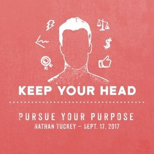 Keep Your Head: Pursue Your Purpose