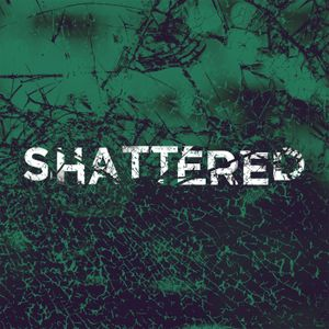 Shattered - Part 1