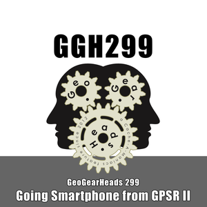 GGH 299: Going Smartphone from GPSR II