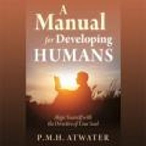 The Dr. Pat Show: Talk Radio to Thrive By!: A Manual for Developing Humans with Dr. PMH Atwater