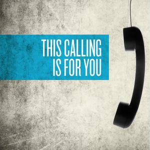 This calling is for you