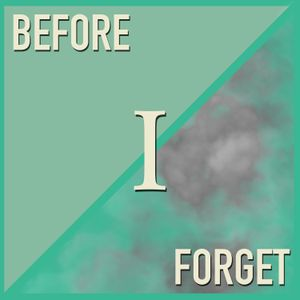 Before I Forget - Episode 7