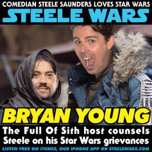 Ep 136 : Bryan Young - The Full Of Sith host counsels Steele on his Star Wars grievances