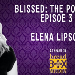 Blissed: The Podcast - Episode 3 with Elena Lipson  - How To Find Your Bliss