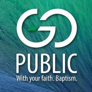 Go Public with your faith. Baptism - Sermon