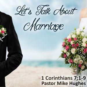 """1 Corinthians 7:1-9 """"Let's Talk About Marriage"""" w/ Pastor Michael Hughes"""