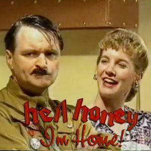 Episode 34 - Heil Honey I'm Home!
