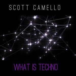 SCOTT CAMELLO - WHAT IS TECHNO
