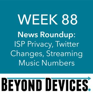 Week 88 – NR – ISP Privacy, Twitter Changes, Streaming Music