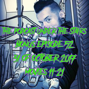The Podcast Under the Stairs - Bonus Ep 52 - 31 OF OCTOBER - MOVIES 11-21