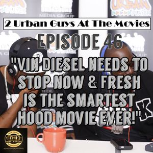 """""""Vin Diesel Needs To Stop Now & Fresh Is The Smartest Hood Movie Ever!"""" TUGATM Ep46"""