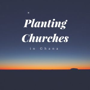 """Episode 45: """"Planting Churches in Ghana"""""""