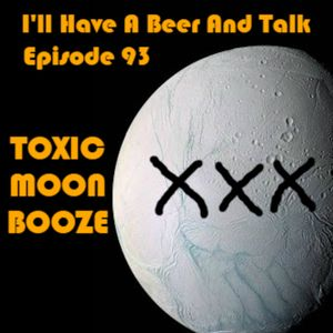 I'll Have A Beer And Talk Episode 93: TOXIC MOON BOOZE