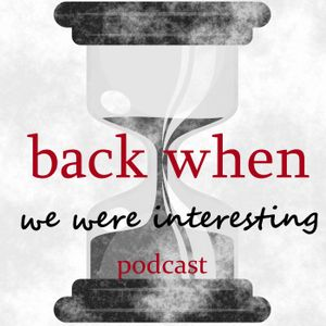 Back When We Were Interesting Ep. 115 - Love, Sex, & Relationships