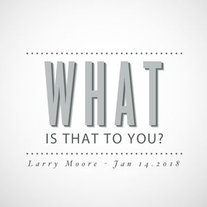 Larry Moore - What is that to you?