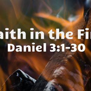 Daniel 3:1-30 – Faith in the Fire