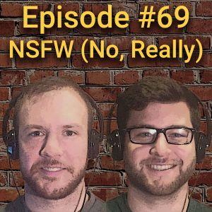 Episode 69 - NSFW (No, Really)