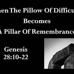 When The Pillow of Difficulty, Becomes a Pillar of Remembrance