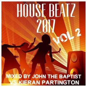 House Beatz 2017 Vol 2 Mixed By John The Baptist vs Kieran Partington