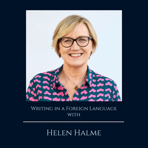 Ep 103: Writing in a Foreign Language with Helena Halme