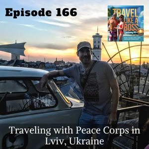 Ep 166 - Traveling with Peace Corps in Lviv, Ukraine